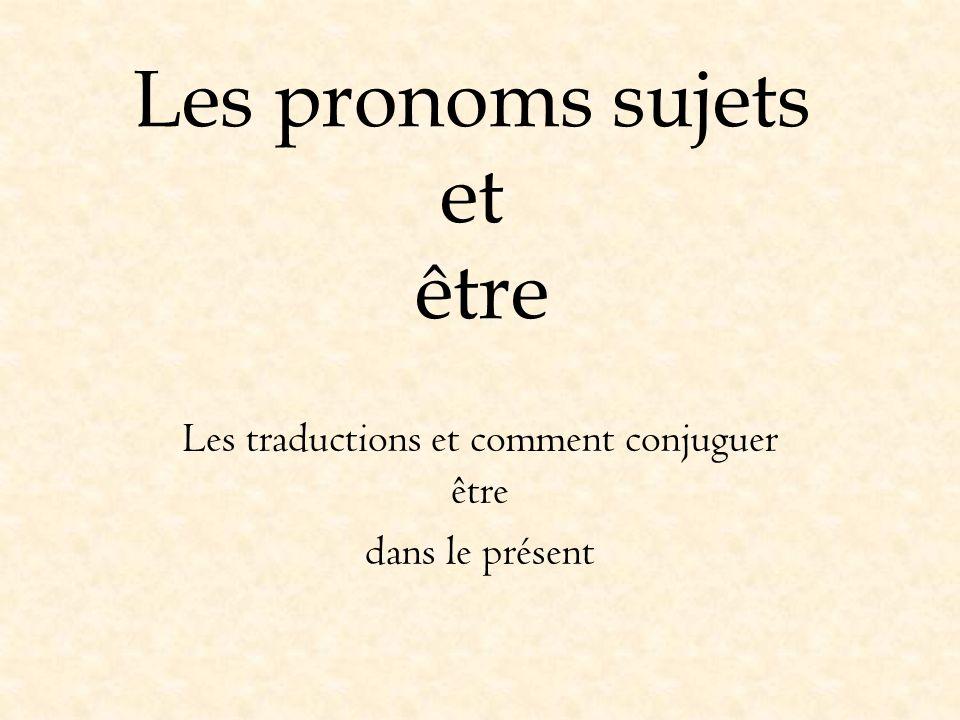 Les pronoms sujets et être Les traductions et comment conjuguer être dans le présent