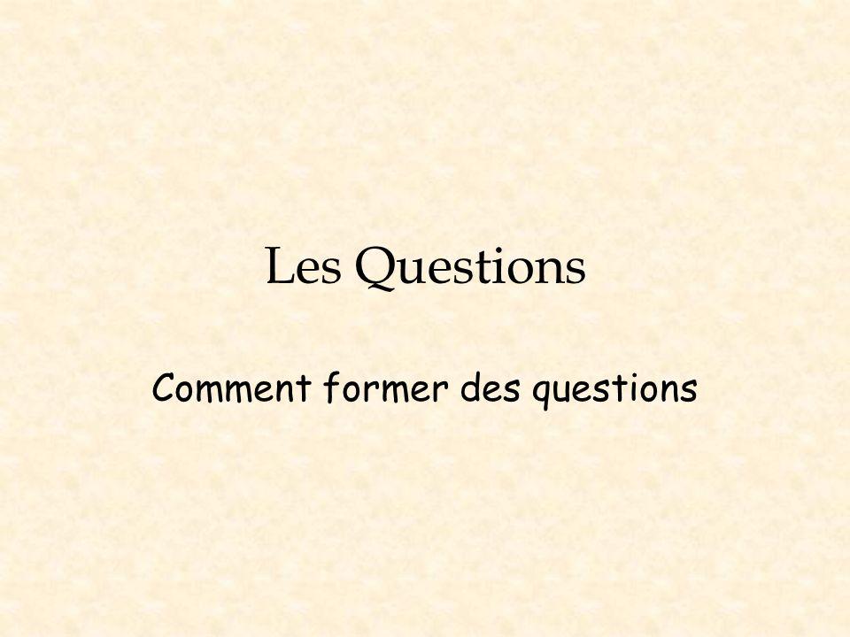 Les Questions Comment former des questions
