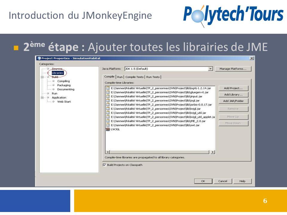 6 2 ème étape : Ajouter toutes les librairies de JME Introduction du JMonkeyEngine