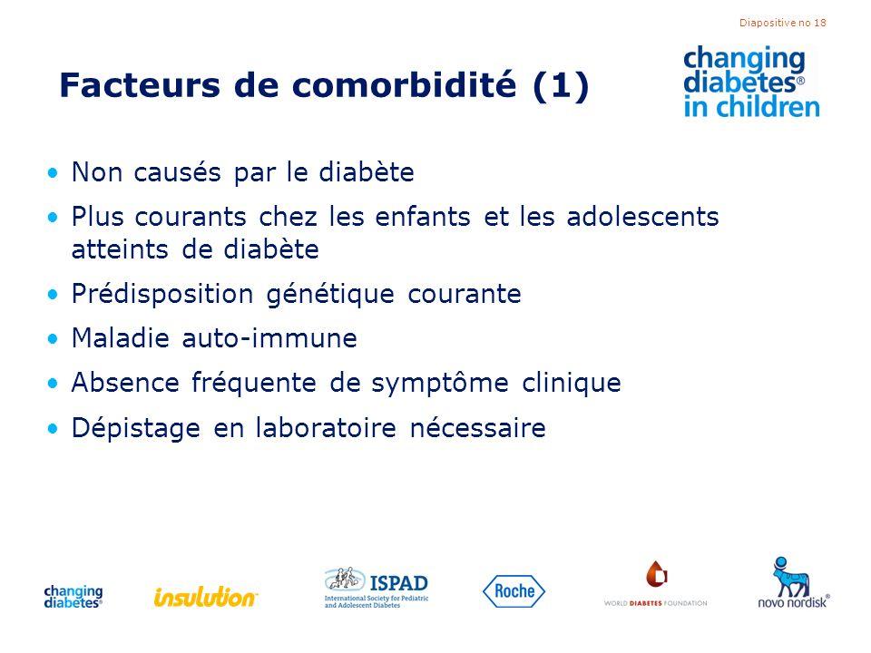 Diapositive no 18 Facteurs de comorbidité (1) Non causés par le diabète Plus courants chez les enfants et les adolescents atteints de diabète Prédispo