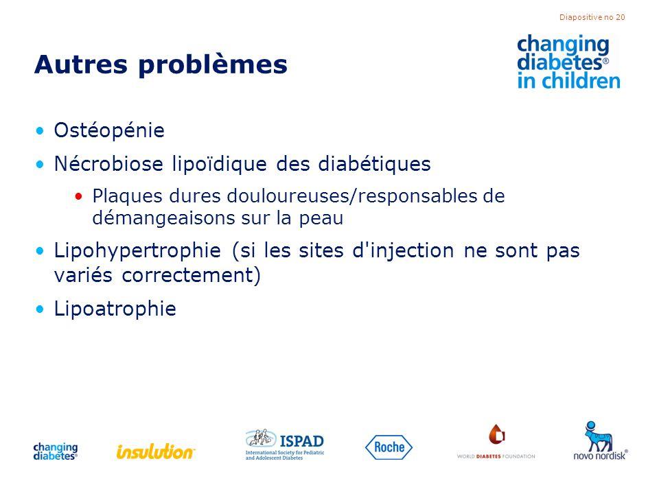Diapositive no 20 Autres problèmes Ostéopénie Nécrobiose lipoïdique des diabétiques Plaques dures douloureuses/responsables de démangeaisons sur la pe