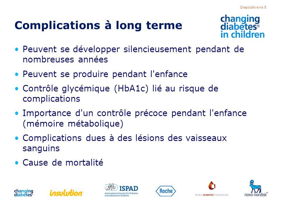 Diapositive no 5 Complications à long terme Peuvent se développer silencieusement pendant de nombreuses années Peuvent se produire pendant l'enfance C