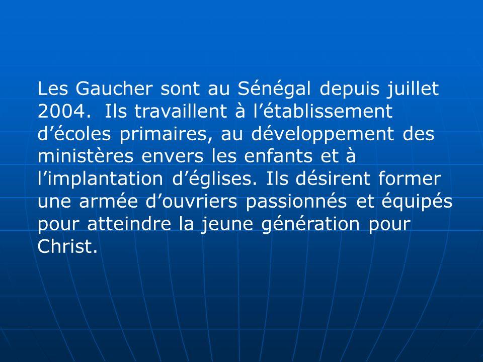 Les Gaucher sont au Sénégal depuis juillet 2004. Ils travaillent à létablissement décoles primaires, au développement des ministères envers les enfant