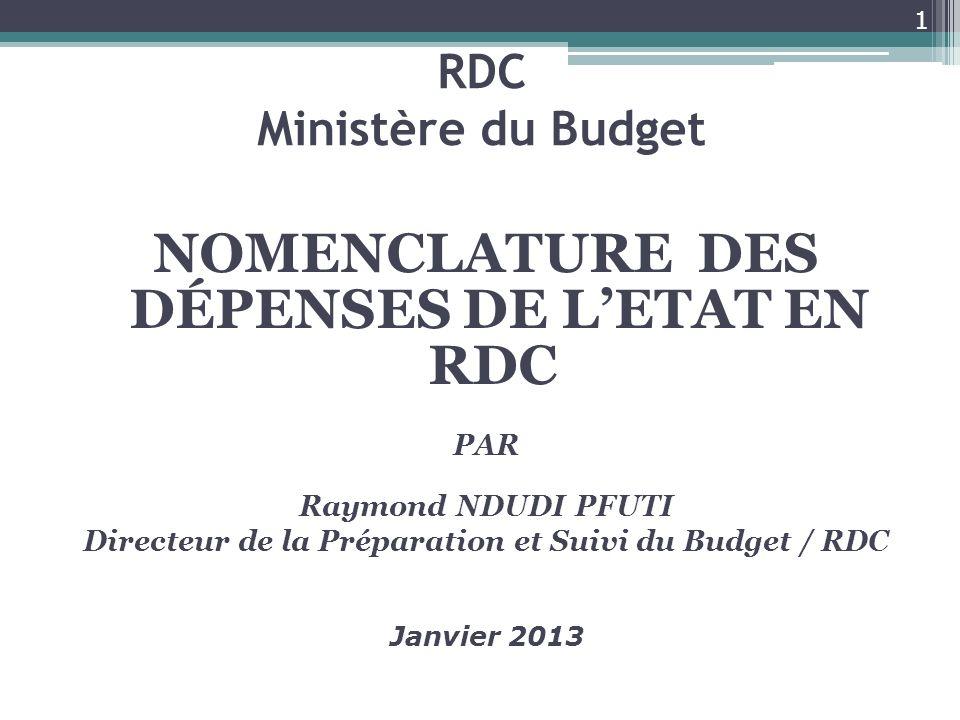 RDC Ministère du Budget NOMENCLATURE DES DÉPENSES DE LETAT EN RDC PAR Raymond NDUDI PFUTI Directeur de la Préparation et Suivi du Budget / RDC 1 Janvi