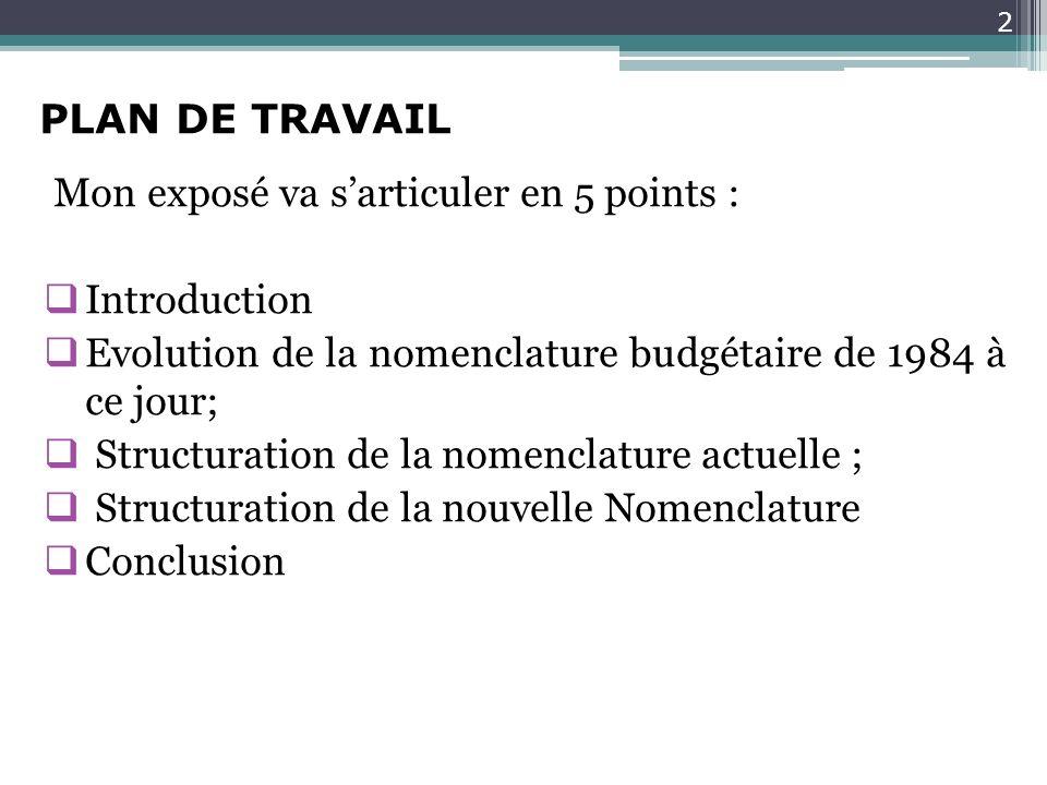 Mon exposé va sarticuler en 5 points : Introduction Evolution de la nomenclature budgétaire de 1984 à ce jour; Structuration de la nomenclature actuel