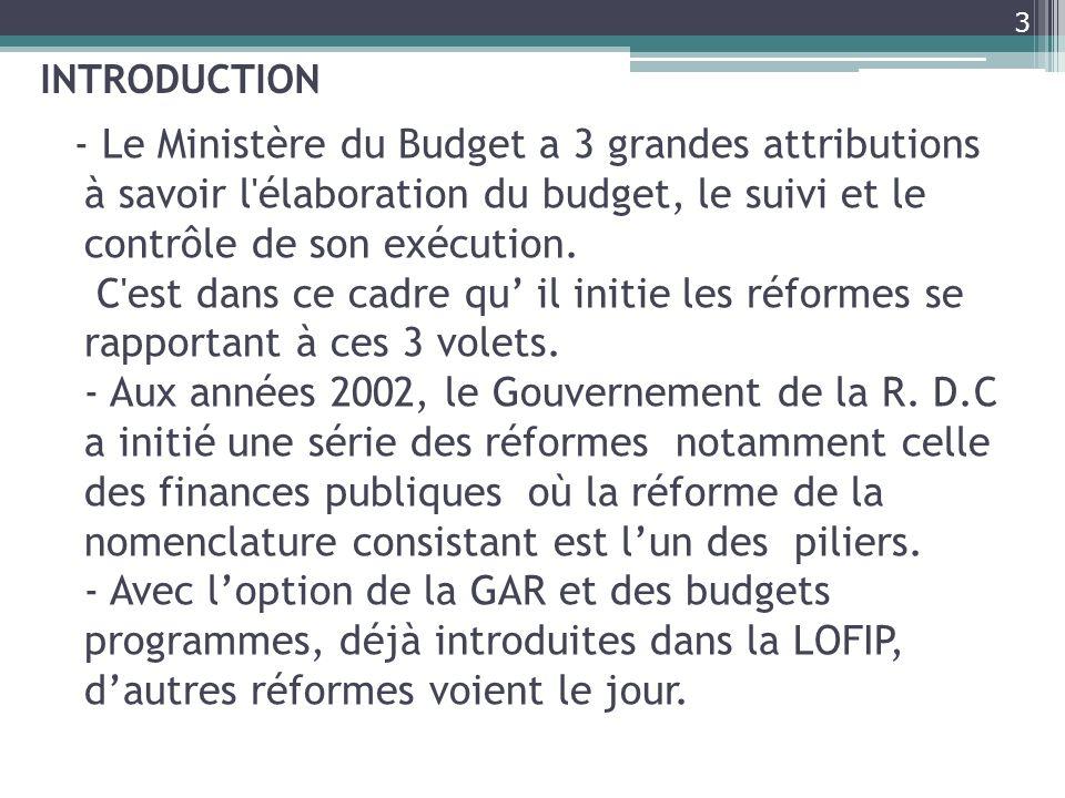 3 - Le Ministère du Budget a 3 grandes attributions à savoir l'élaboration du budget, le suivi et le contrôle de son exécution. C'est dans ce cadre qu