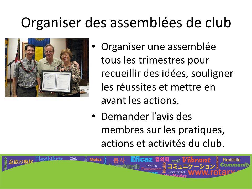 Organiser des assemblées de club Organiser une assemblée tous les trimestres pour recueillir des idées, souligner les réussites et mettre en avant les