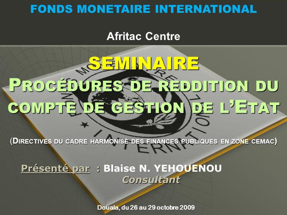 SEMINAIRE P ROCÉDURES DE REDDITION DU COMPTE DE GESTION DE L E TAT Présenté par : Présenté par : Blaise N. YEHOUENOU Consultant Consultant Douala, du