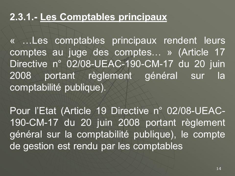 14 2.3.1.- Les Comptables principaux « …Les comptables principaux rendent leurs comptes au juge des comptes… » (Article 17 Directive n° 02/08-UEAC-190