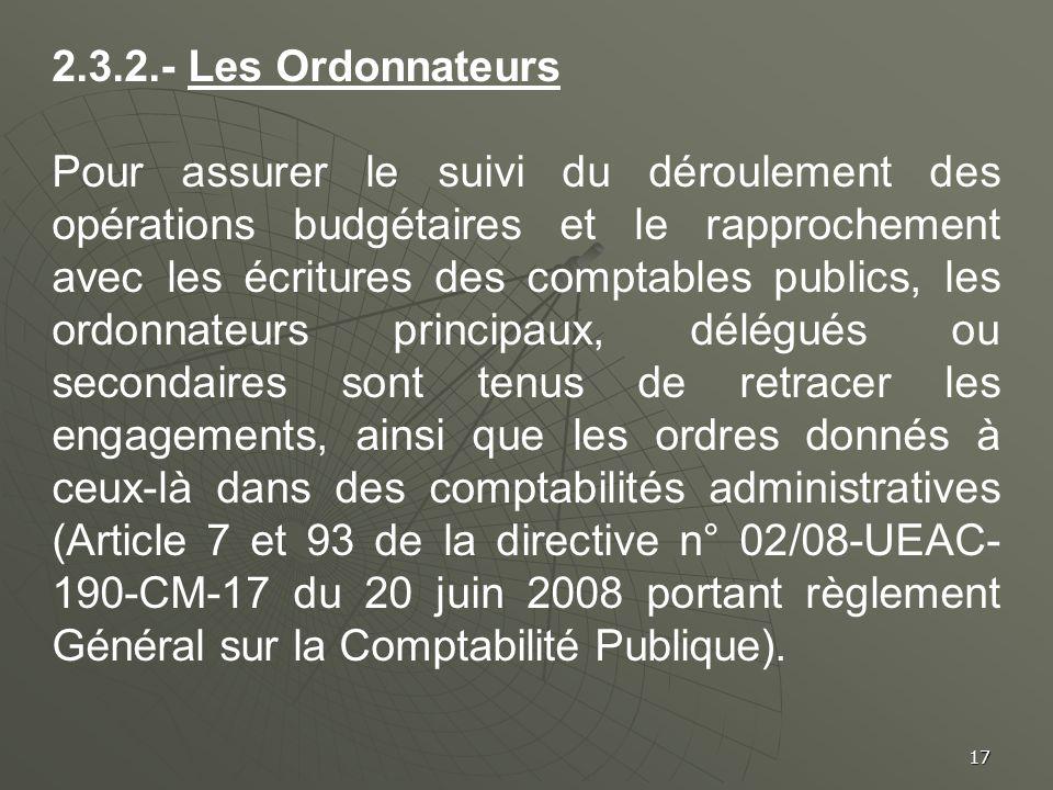 17 2.3.2.- Les Ordonnateurs Pour assurer le suivi du déroulement des opérations budgétaires et le rapprochement avec les écritures des comptables publ
