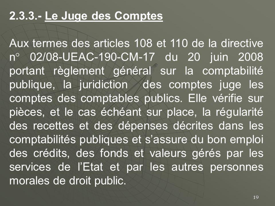 19 2.3.3.- Le Juge des Comptes Aux termes des articles 108 et 110 de la directive n° 02/08-UEAC-190-CM-17 du 20 juin 2008 portant règlement général su