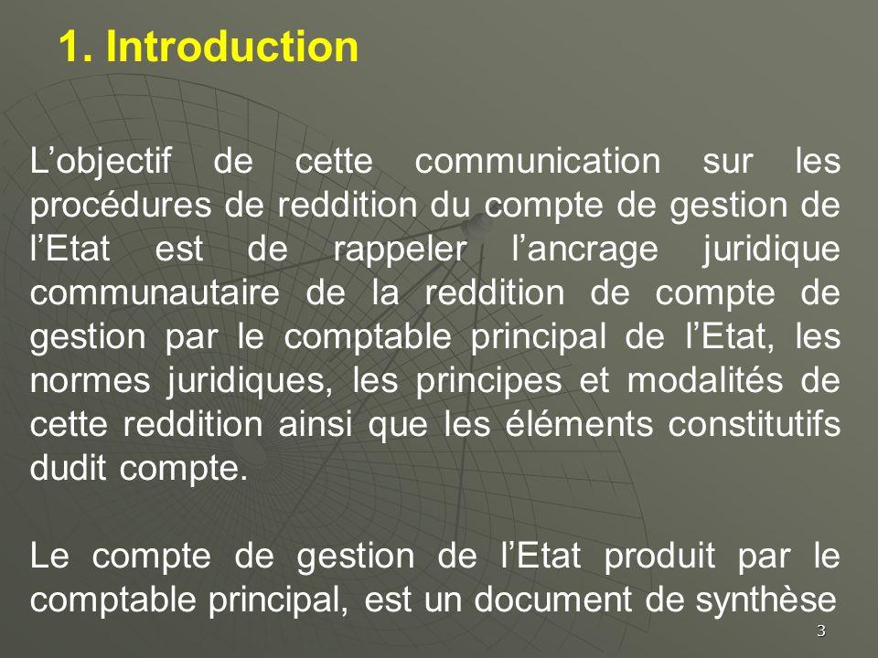 1. Introduction Lobjectif de cette communication sur les procédures de reddition du compte de gestion de lEtat est de rappeler lancrage juridique comm