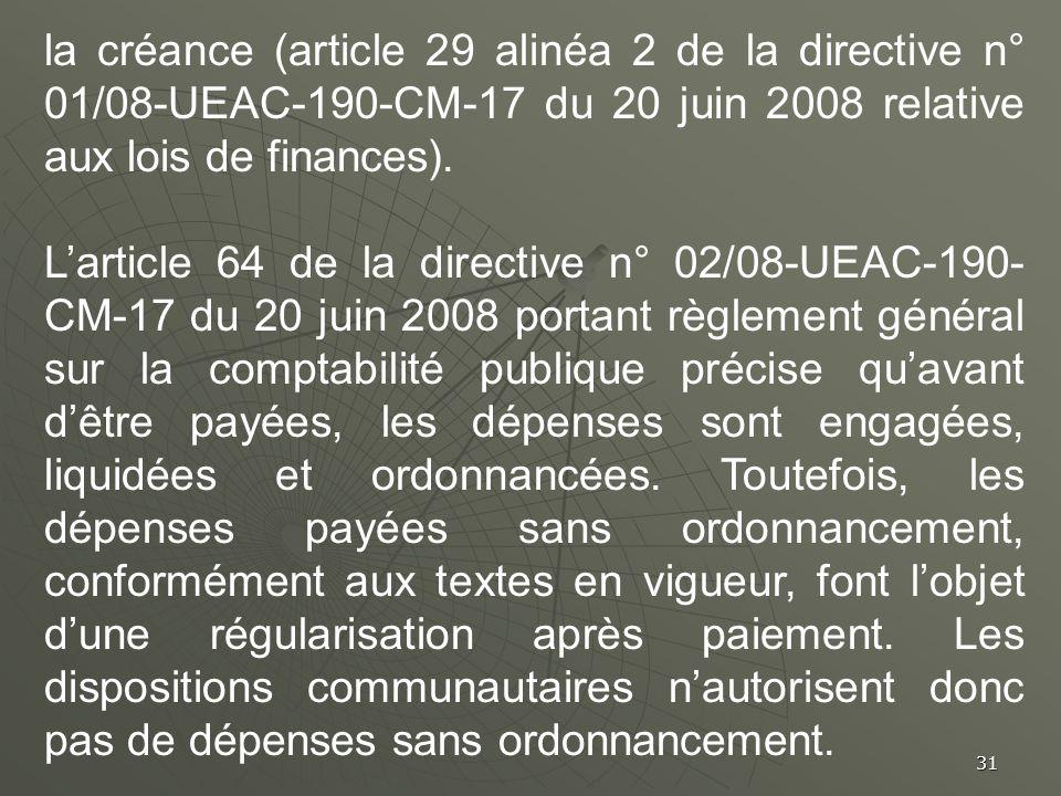31 la créance (article 29 alinéa 2 de la directive n° 01/08-UEAC-190-CM-17 du 20 juin 2008 relative aux lois de finances). Larticle 64 de la directive