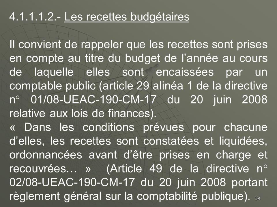 34 4.1.1.1.2.- Les recettes budgétaires Il convient de rappeler que les recettes sont prises en compte au titre du budget de lannée au cours de laquel