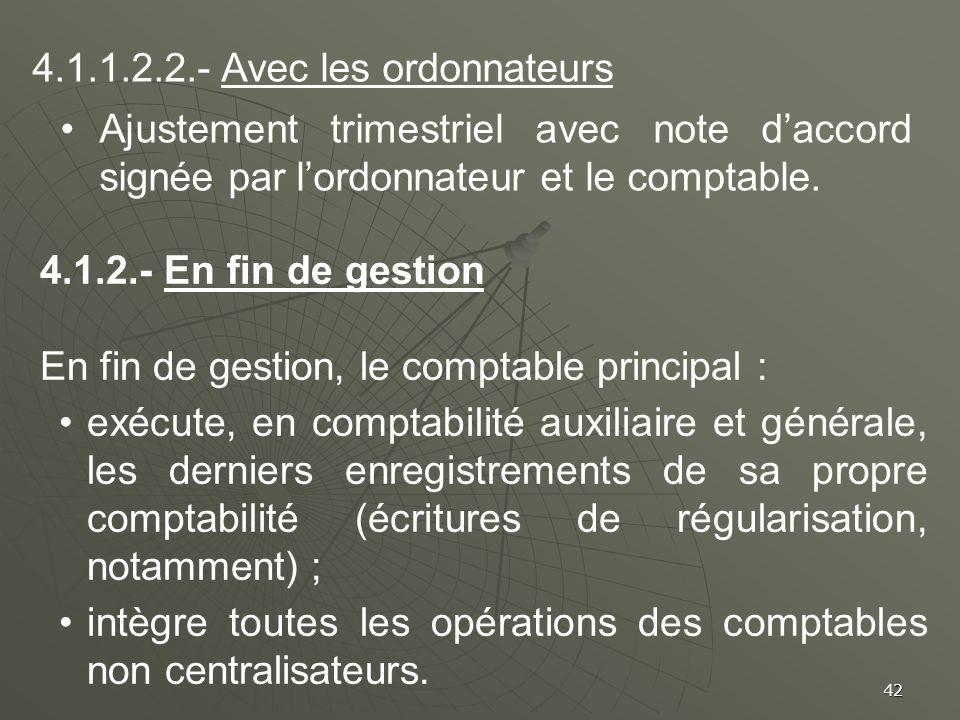 42 4.1.1.2.2.- Avec les ordonnateurs Ajustement trimestriel avec note daccord signée par lordonnateur et le comptable. 4.1.2.- En fin de gestion En fi
