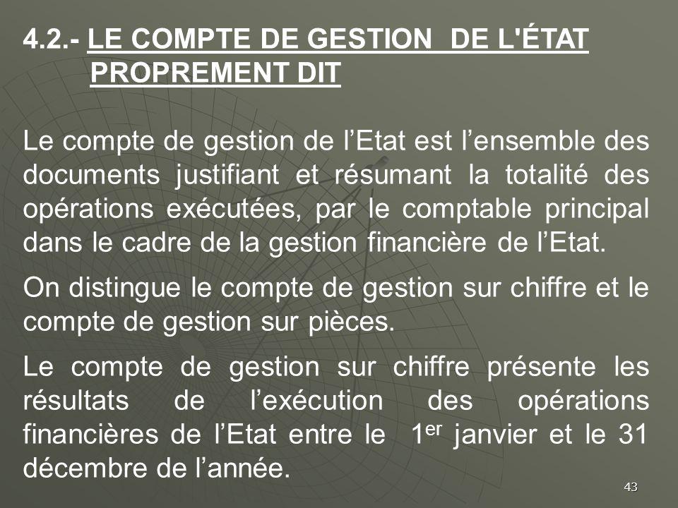 43 4.2.- LE COMPTE DE GESTION DE L'ÉTAT PROPREMENT DIT Le compte de gestion de lEtat est lensemble des documents justifiant et résumant la totalité de