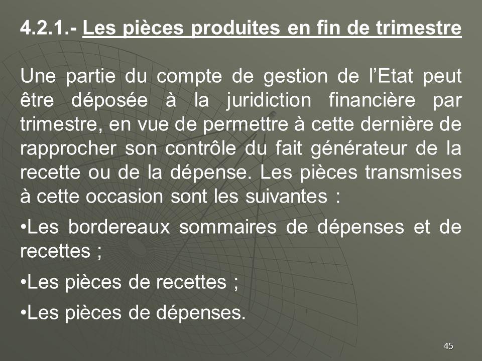 45 4.2.1.- Les pièces produites en fin de trimestre Une partie du compte de gestion de lEtat peut être déposée à la juridiction financière par trimest