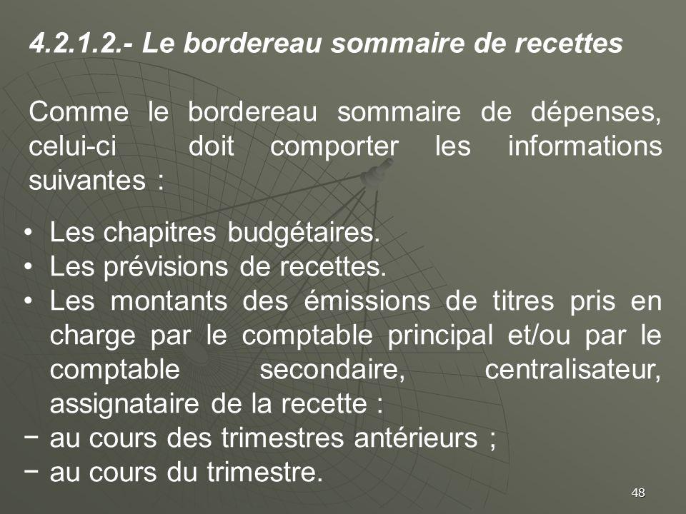 48 4.2.1.2.- Le bordereau sommaire de recettes Comme le bordereau sommaire de dépenses, celui-ci doit comporter les informations suivantes : Les chapi