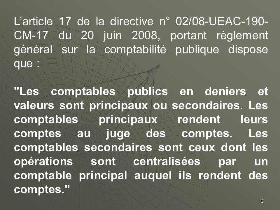 6 Larticle 17 de la directive n° 02/08-UEAC-190- CM-17 du 20 juin 2008, portant règlement général sur la comptabilité publique dispose que :