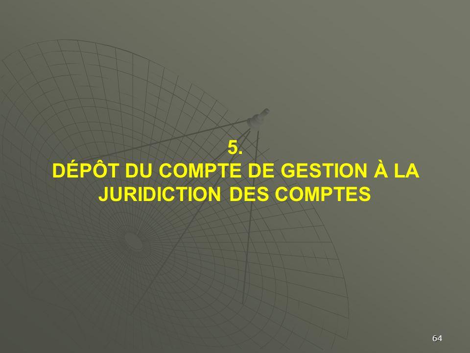 64 5. DÉPÔT DU COMPTE DE GESTION À LA JURIDICTION DES COMPTES