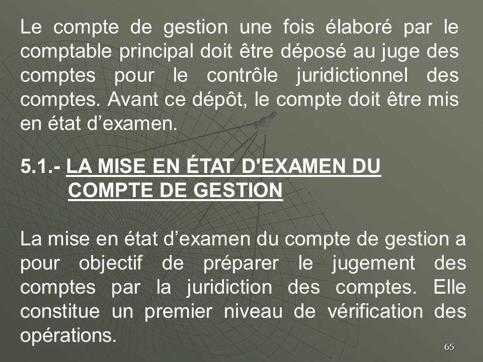 65 Le compte de gestion une fois élaboré par le comptable principal doit être déposé au juge des comptes pour le contrôle juridictionnel des comptes.