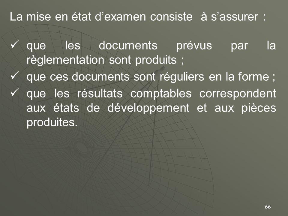 66 La mise en état dexamen consiste à sassurer : que les documents prévus par la règlementation sont produits ; que ces documents sont réguliers en la