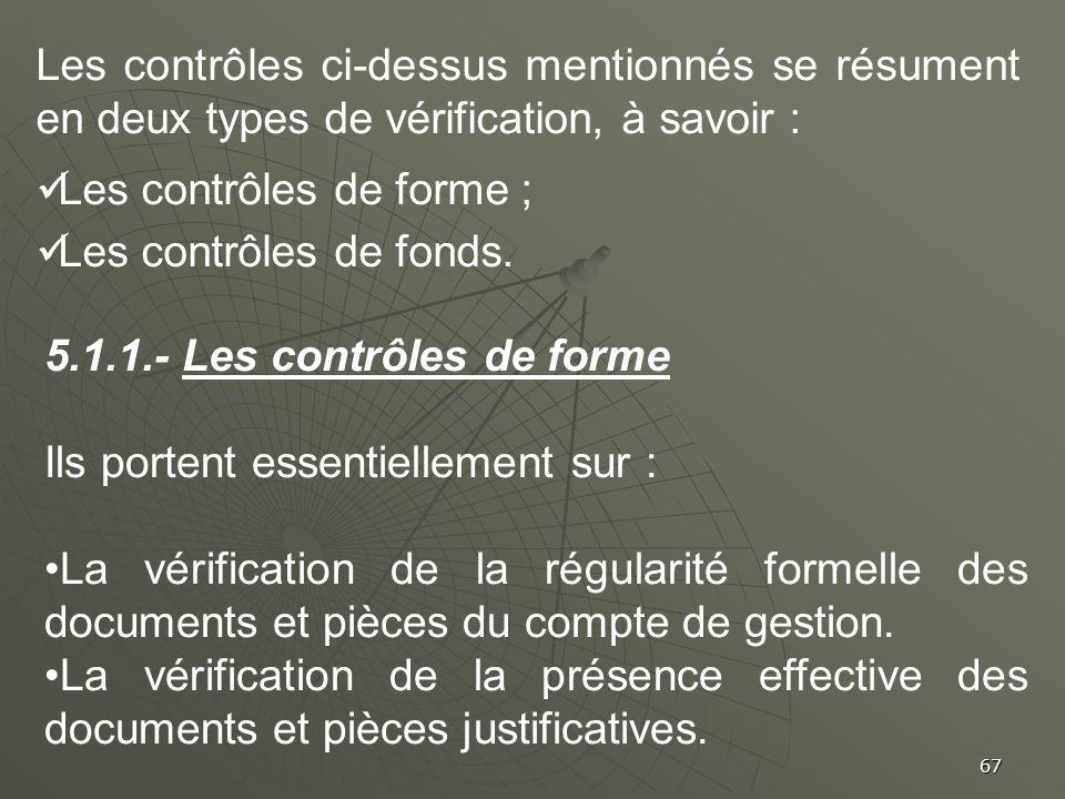 67 Les contrôles ci-dessus mentionnés se résument en deux types de vérification, à savoir : Les contrôles de forme ; Les contrôles de fonds. 5.1.1.- L
