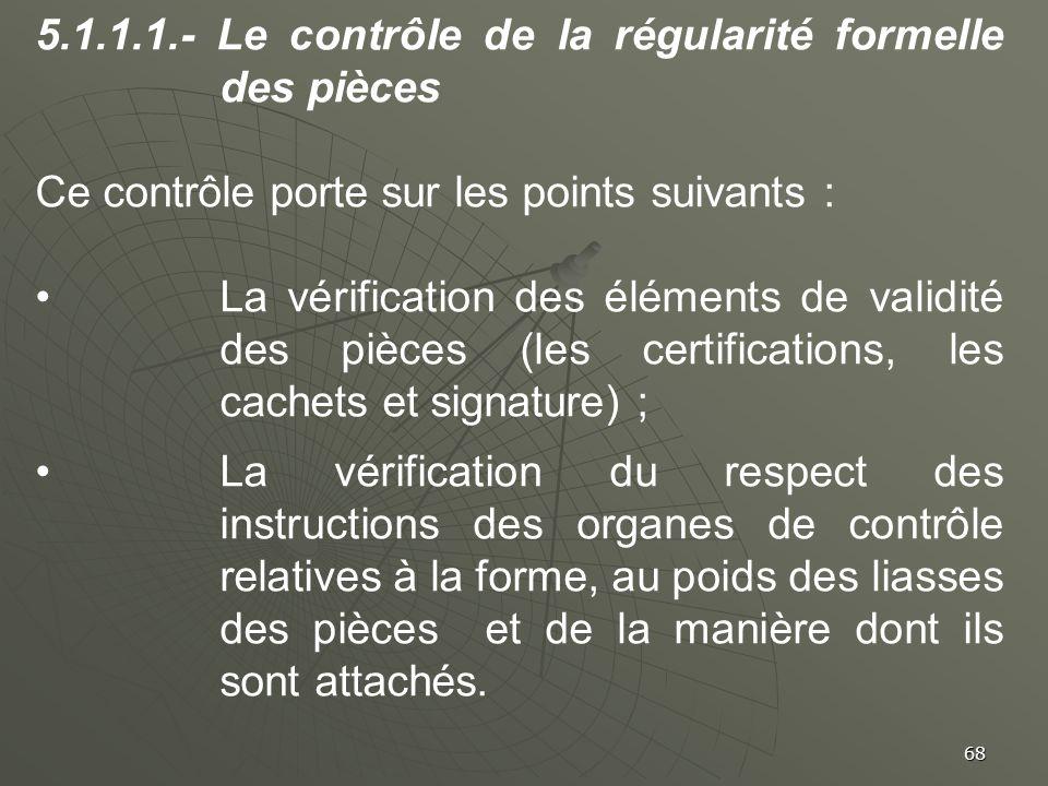 68 5.1.1.1.- Le contrôle de la régularité formelle des pièces Ce contrôle porte sur les points suivants : La vérification des éléments de validité des