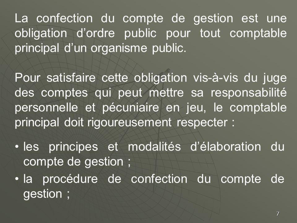 7 La confection du compte de gestion est une obligation dordre public pour tout comptable principal dun organisme public. Pour satisfaire cette obliga