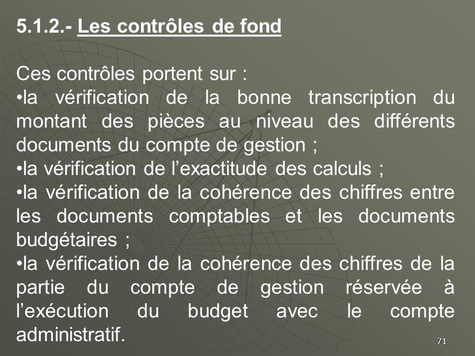 71 5.1.2.- Les contrôles de fond Ces contrôles portent sur : la vérification de la bonne transcription du montant des pièces au niveau des différents