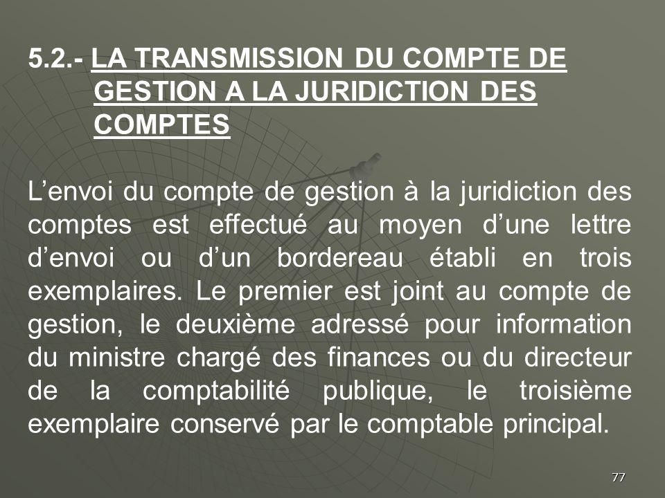 77 5.2.- LA TRANSMISSION DU COMPTE DE GESTION A LA JURIDICTION DES COMPTES Lenvoi du compte de gestion à la juridiction des comptes est effectué au mo