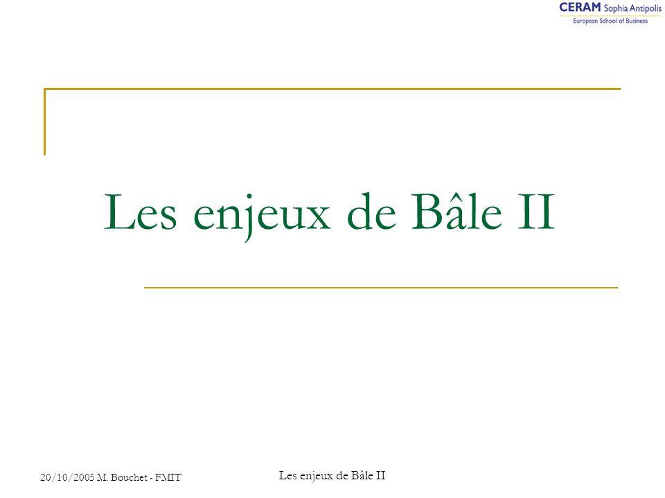 20/10/2005 M. Bouchet - FMIT Les enjeux de Bâle II