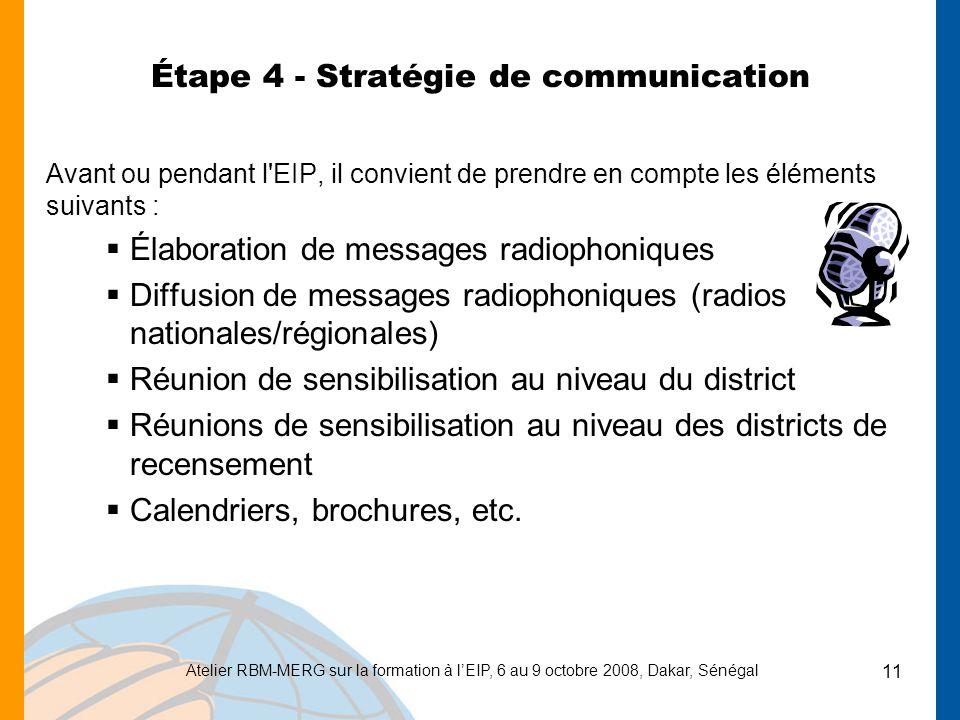 Atelier RBM-MERG sur la formation à lEIP, 6 au 9 octobre 2008, Dakar, Sénégal 11 Étape 4 - Stratégie de communication Avant ou pendant l'EIP, il convi