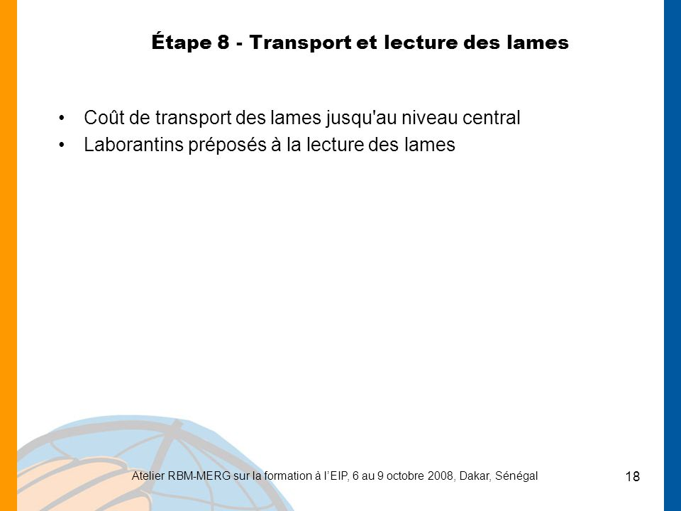 Atelier RBM-MERG sur la formation à lEIP, 6 au 9 octobre 2008, Dakar, Sénégal 18 Étape 8 - Transport et lecture des lames Coût de transport des lames
