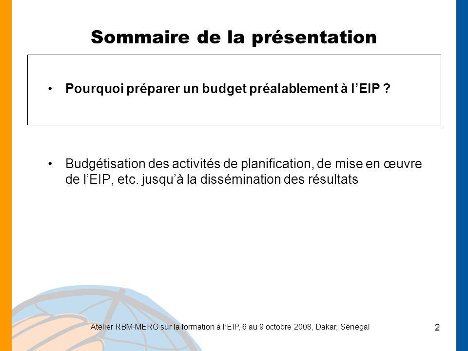 Atelier RBM-MERG sur la formation à lEIP, 6 au 9 octobre 2008, Dakar, Sénégal 2 Sommaire de la présentation Pourquoi préparer un budget préalablement