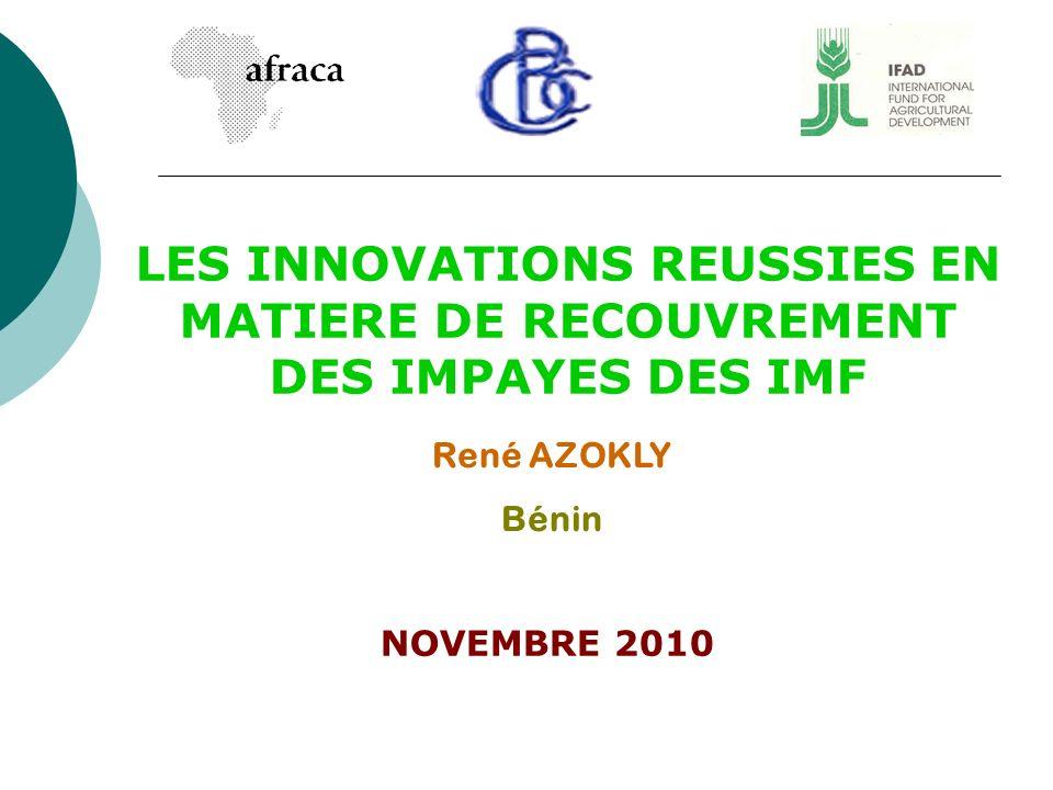 NOVEMBRE 2010 LES INNOVATIONS REUSSIES EN MATIERE DE RECOUVREMENT DES IMPAYES DES IMF René AZOKLY Bénin