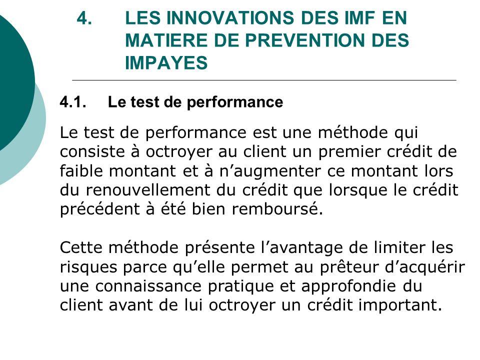 4. LES INNOVATIONS DES IMF EN MATIERE DE PREVENTION DES IMPAYES Le test de performance est une méthode qui consiste à octroyer au client un premier cr
