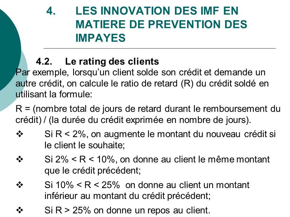 4. LES INNOVATION DES IMF EN MATIERE DE PREVENTION DES IMPAYES 4.2.Le rating des clients Par exemple, lorsquun client solde son crédit et demande un a