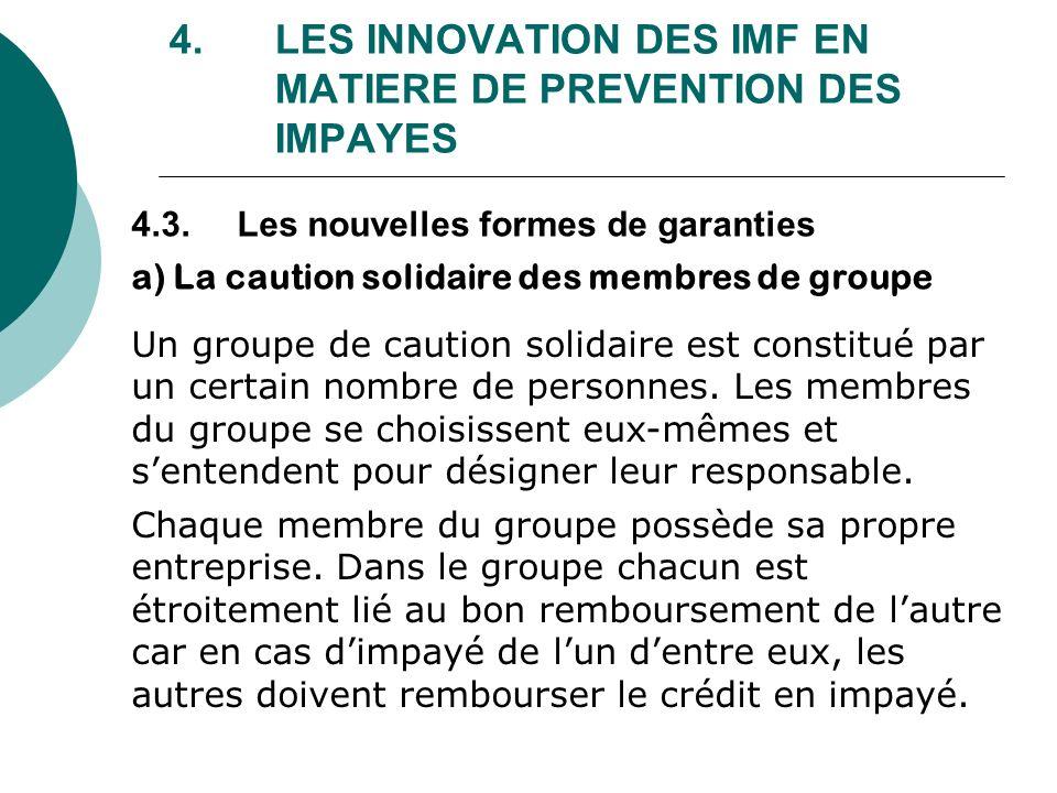 4. LES INNOVATION DES IMF EN MATIERE DE PREVENTION DES IMPAYES Un groupe de caution solidaire est constitué par un certain nombre de personnes. Les me