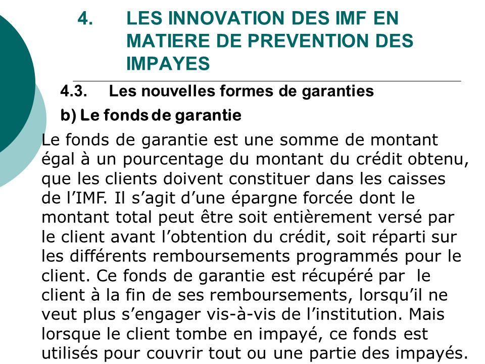 4. LES INNOVATION DES IMF EN MATIERE DE PREVENTION DES IMPAYES Le fonds de garantie est une somme de montant égal à un pourcentage du montant du crédi