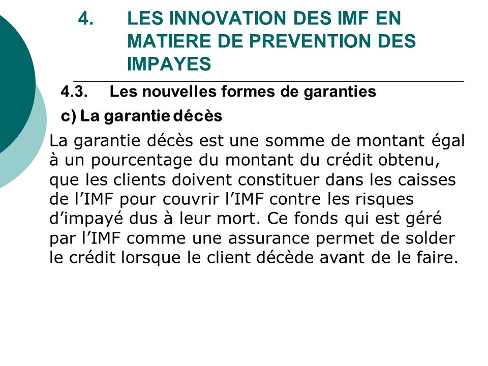 4. LES INNOVATION DES IMF EN MATIERE DE PREVENTION DES IMPAYES La garantie décès est une somme de montant égal à un pourcentage du montant du crédit o
