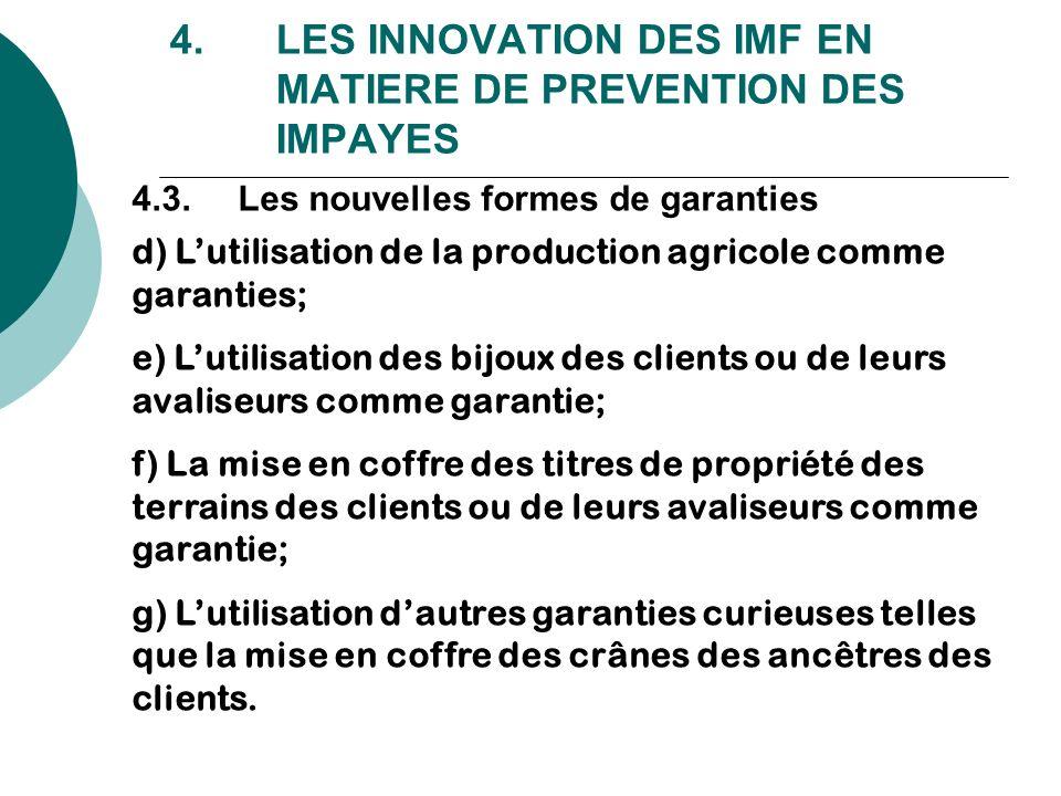 4. LES INNOVATION DES IMF EN MATIERE DE PREVENTION DES IMPAYES 4.3.Les nouvelles formes de garanties d) Lutilisation de la production agricole comme g