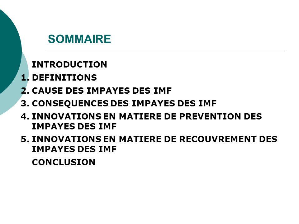 SOMMAIRE INTRODUCTION 1.DEFINITIONS 2.CAUSE DES IMPAYES DES IMF 3.CONSEQUENCES DES IMPAYES DES IMF 4.INNOVATIONS EN MATIERE DE PREVENTION DES IMPAYES