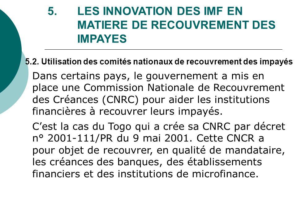 5.2. Utilisation des comités nationaux de recouvrement des impayés 5. LES INNOVATION DES IMF EN MATIERE DE RECOUVREMENT DES IMPAYES Dans certains pays