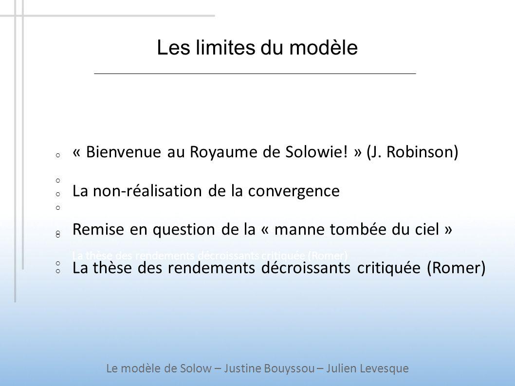 Les limites du modèle o « Bienvenue au Royaume de Solowie! » (J. Robinson) o La non-réalisation de la convergence o Remise en question de la « manne t