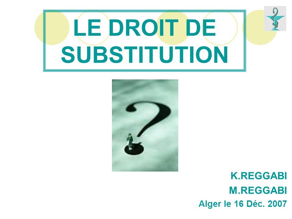 LE DROIT DE SUBSTITUTION K.REGGABI M.REGGABI Alger le 16 Déc. 2007