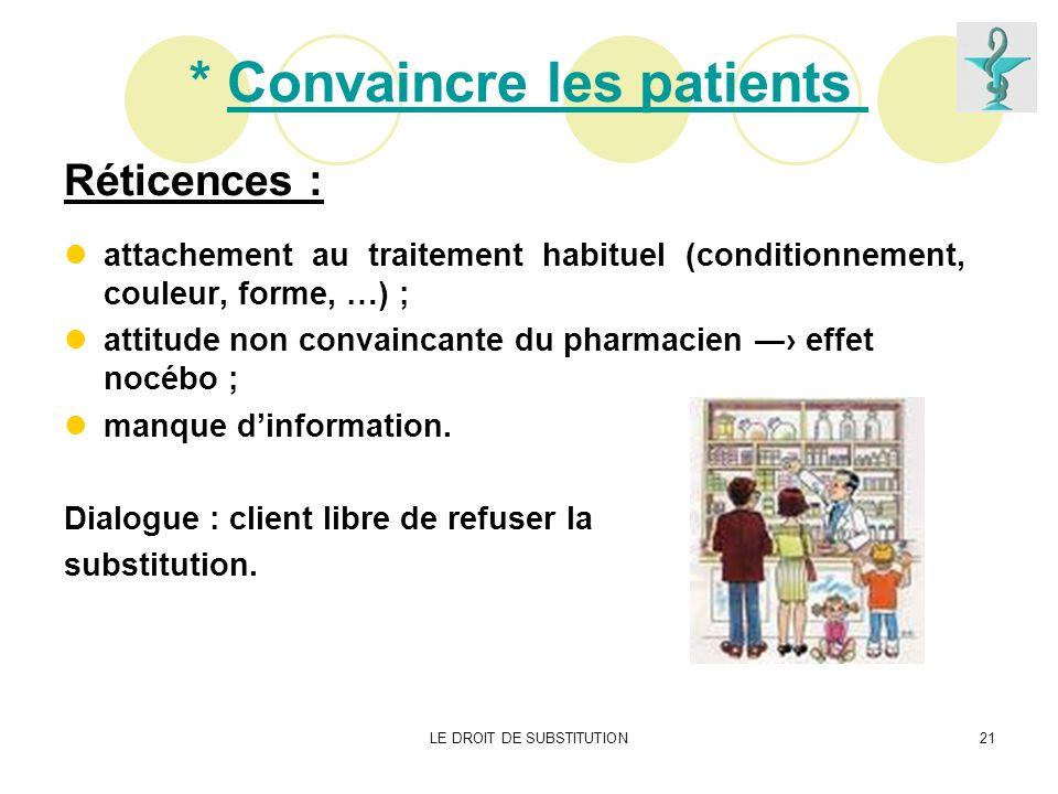 LE DROIT DE SUBSTITUTION21 * Convaincre les patients Réticences : attachement au traitement habituel (conditionnement, couleur, forme, …) ; attitude n