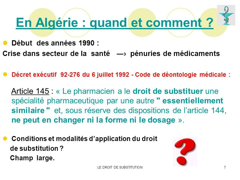 LE DROIT DE SUBSTITUTION7 En Algérie : quand et comment ? Début des années 1990 : Crise dans secteur de la santé pénuries de médicaments Décret exécut