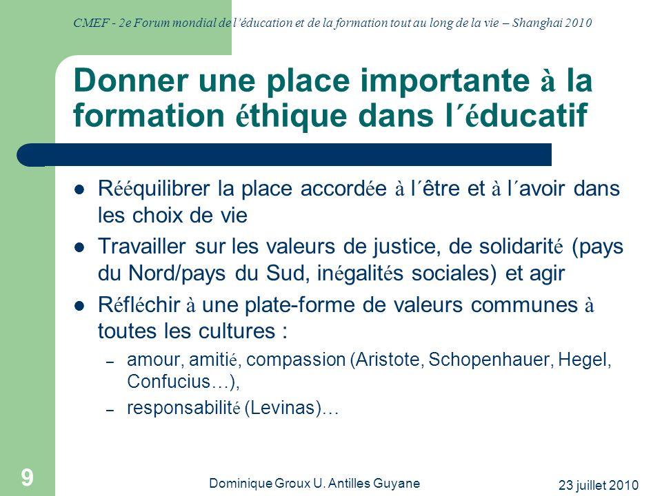 CMEF - 2e Forum mondial de léducation et de la formation tout au long de la vie – Shanghai 2010 23 juillet 2010 Dominique Groux U. Antilles Guyane 9 D