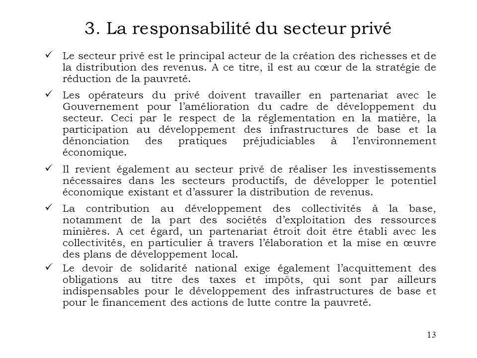 13 3. La responsabilité du secteur privé Le secteur privé est le principal acteur de la création des richesses et de la distribution des revenus. A ce